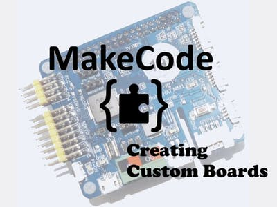 MakeCode: Creating Custom Boards