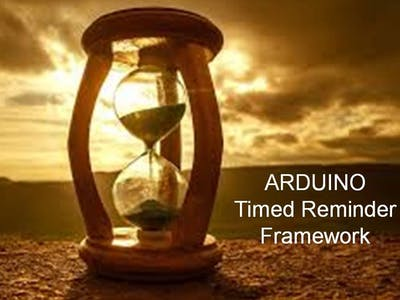 ARDUINO Timed Reminder Framework. DISCONTINUED See Below