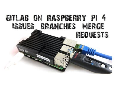 Usage of GitLab on Raspberry Pi 4 - Branches, Issues, Merge