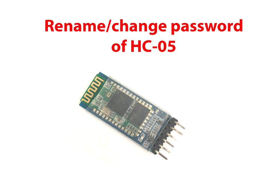 Change the Name and password of HC-05 Bluetooth Module