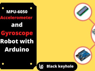 How to make MPU-6050 Accelerometer and Gyroscope Robot