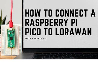 How to connect a Raspberry Pi Pico to LoRaWAN