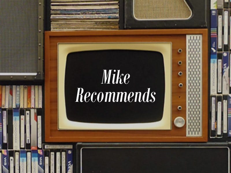 Mike Recommends