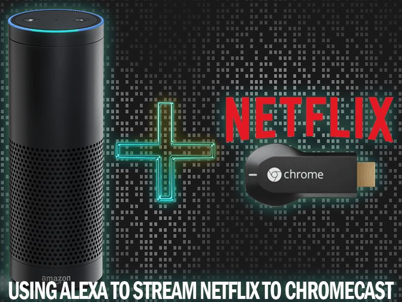 Use Alexa to launch/stream Netflix on Chromecast