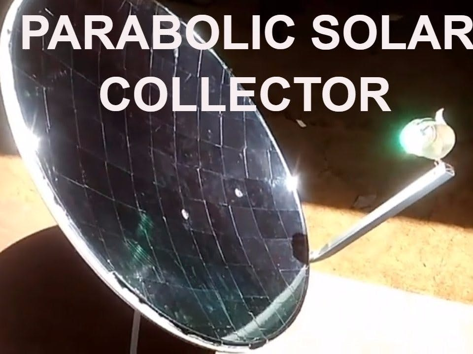 Concentrating Solar Parabolic Collector: A DIY How-To!
