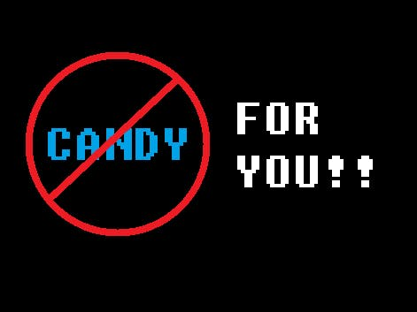 No Candy For YOU!
