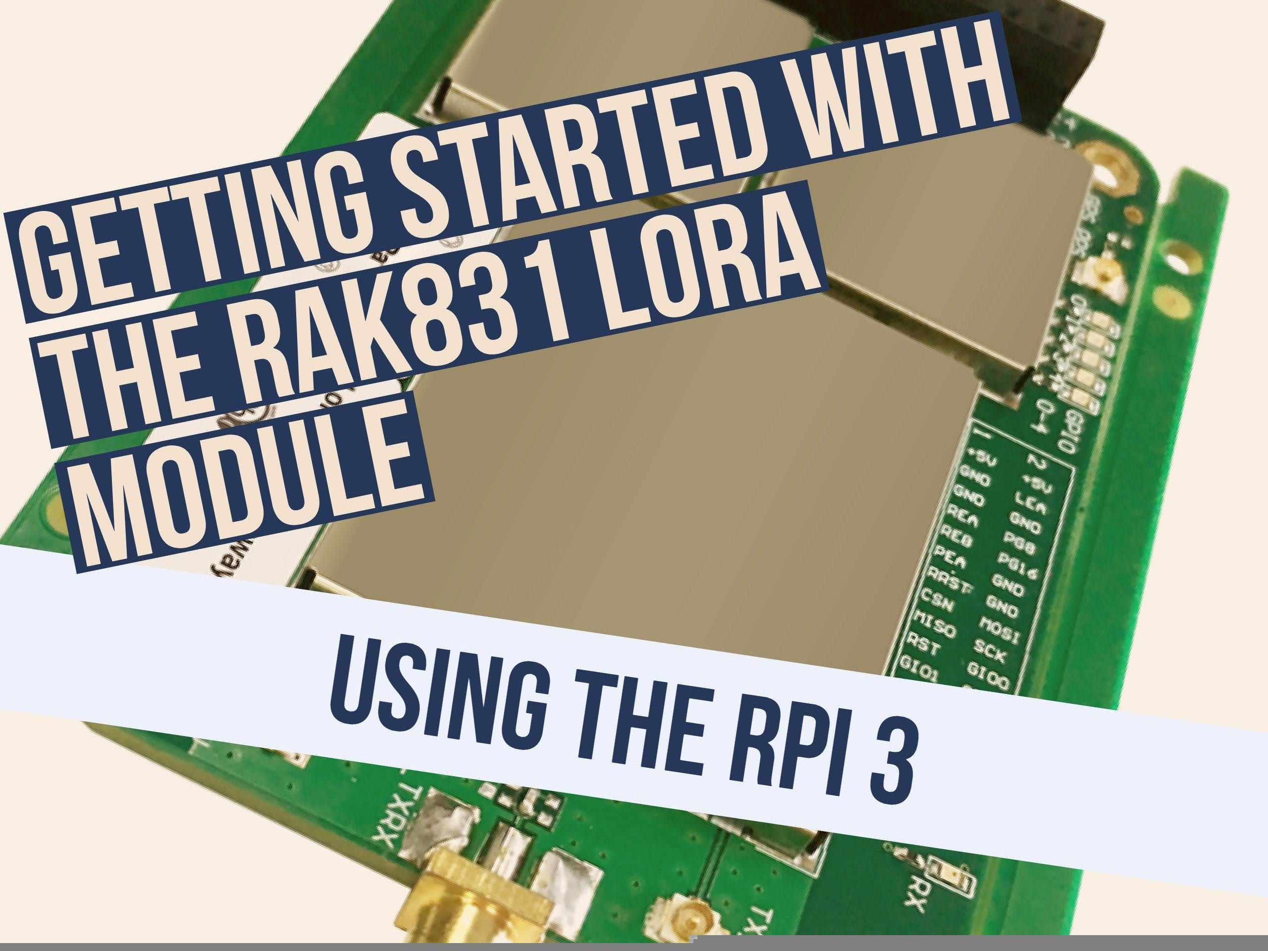 Getting started with the RAK 831 Lora Gateway and RPi3