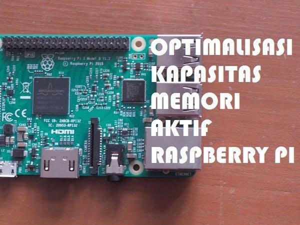 Optimalisasi Kapasitas Memori Aktif Raspberry Pi