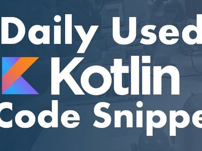 Top 20 Daily Used Kotlin Code Snippets