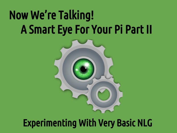 Now We're Talking! A Smart Eye For Your Pi Part II