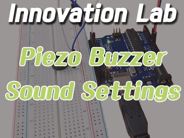 Innovation Lab #9: Piezo Buzzer Sound Settings - Arduino Project Hub