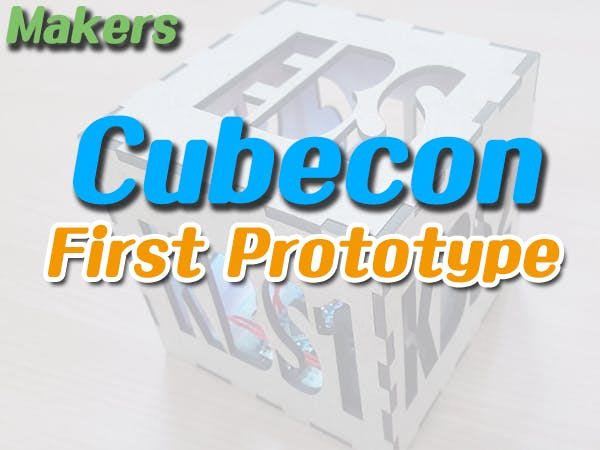 Makers(Cubecon) #4 First Prototype