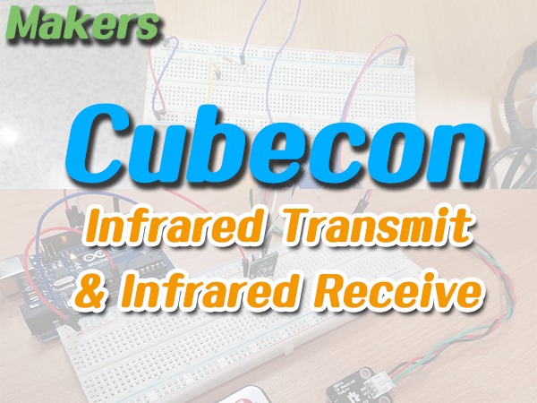 Makers (Cubecon) #1 Infrared Transmit & Infrared Receive