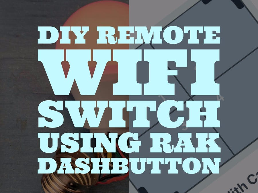 DIY Remote WiFi Switch Using the RAK DashButton