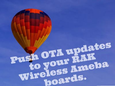 Push OTA Updates to your RAK Wireless Ameba Devices