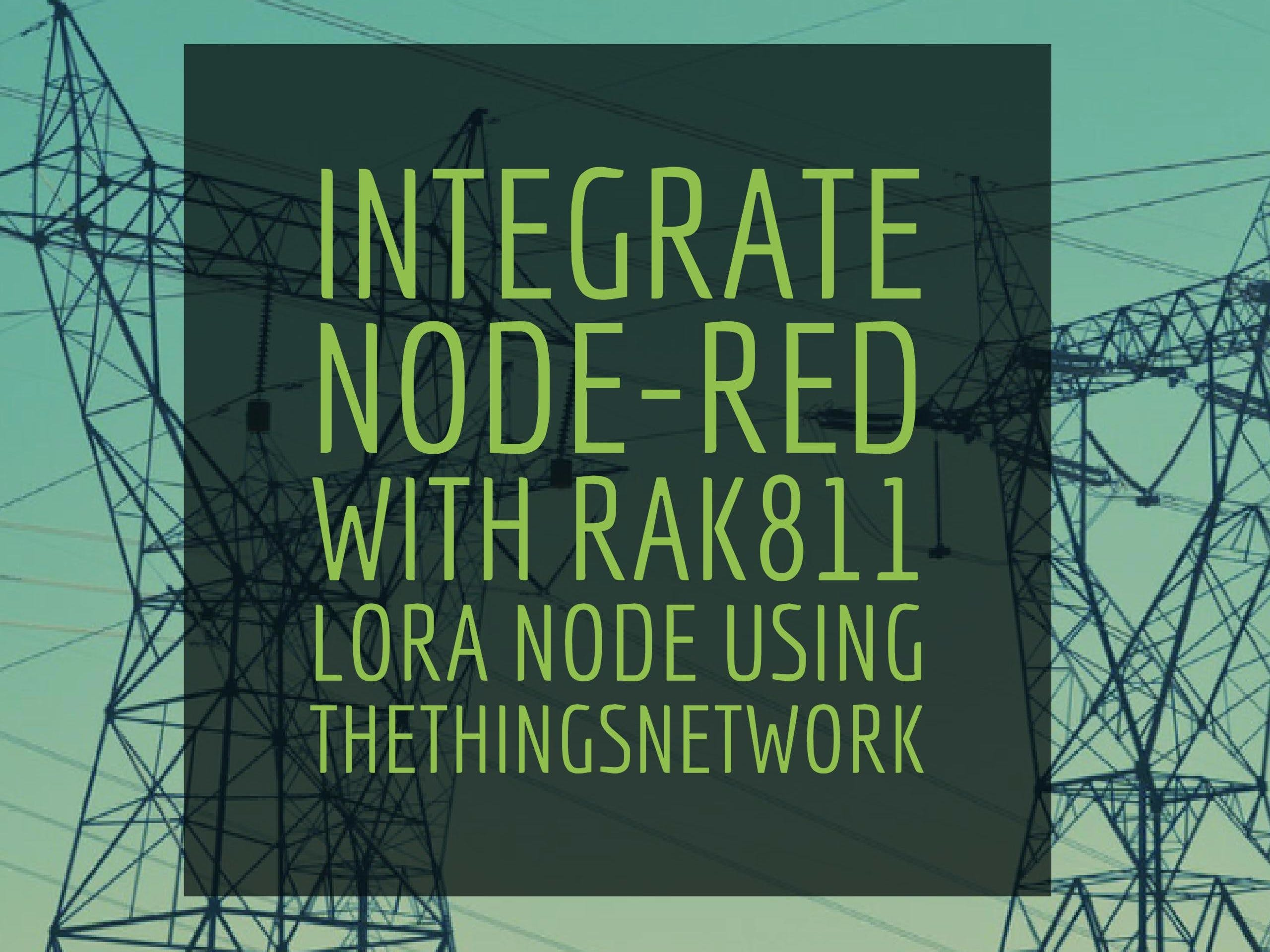 Integrate Node-RED with RAK811 LoRA Node Using the TTN