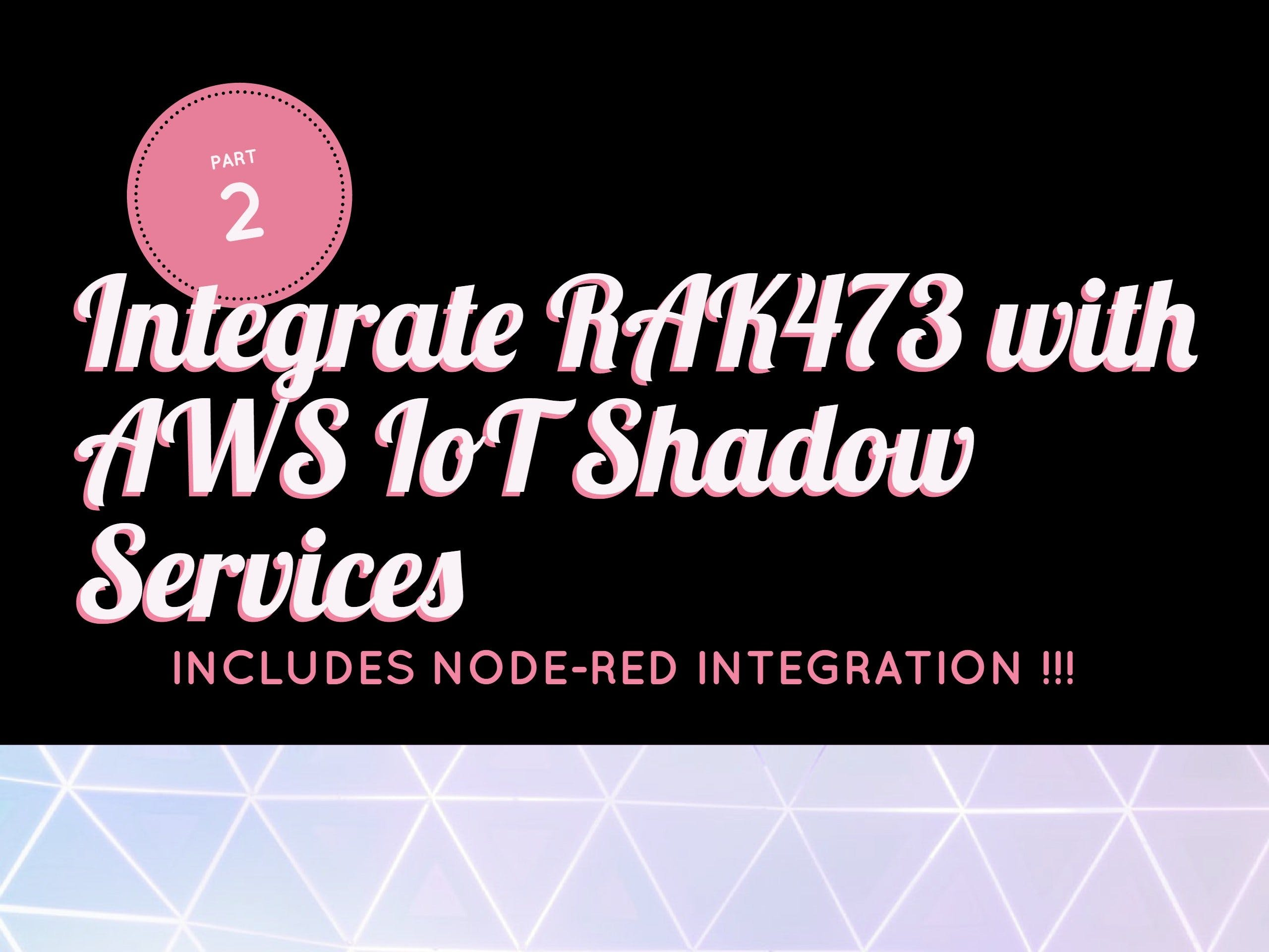 Integrate RAK473 with AWS IoT Shadow Services