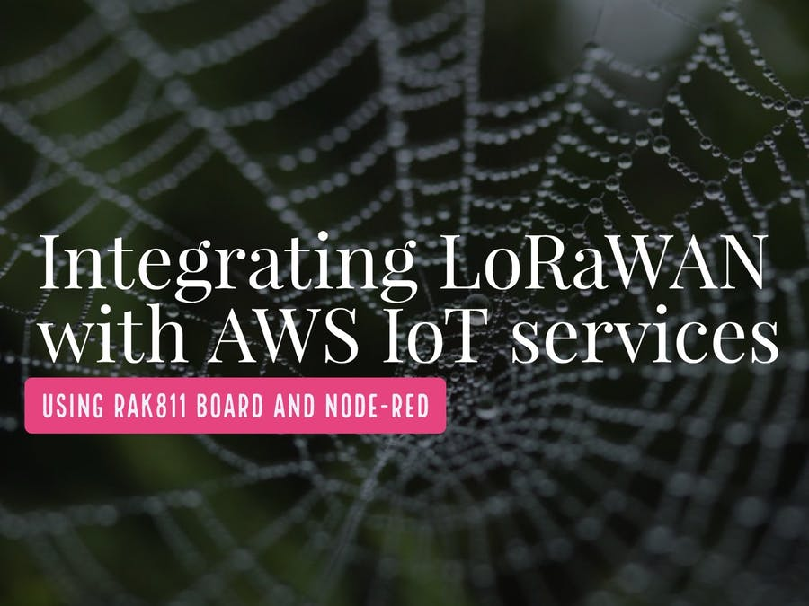 Integrating LoRaWAN with AWS IoT services using the RAK811 - Hackster io