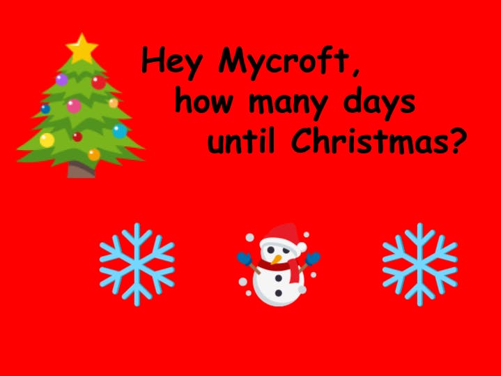 """Hey Mycroft, How Many Days Until Christmas?"""