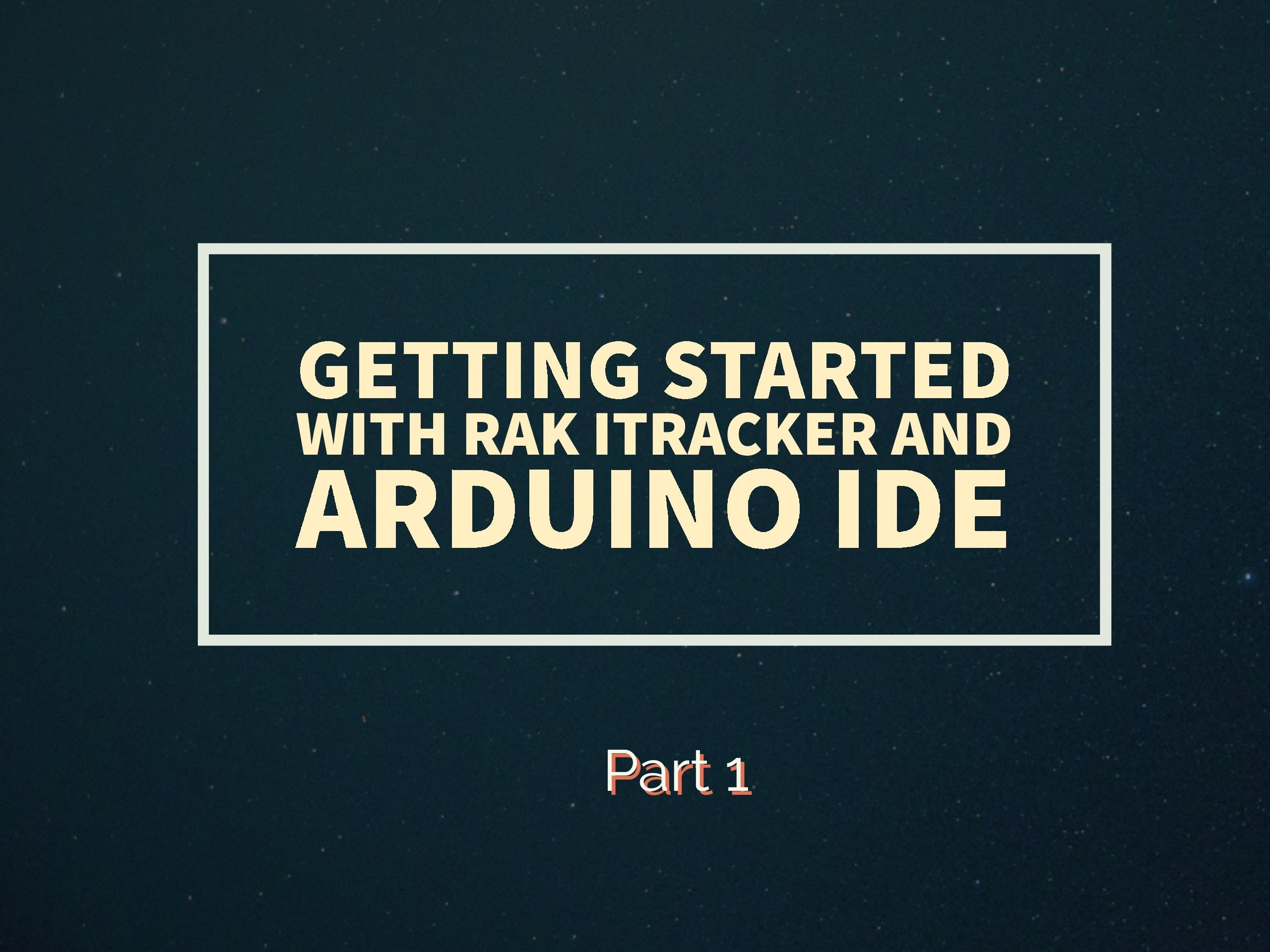 getting started with rak itracker module and arduino ide hackster iogetting started with rak itracker module and arduino ide