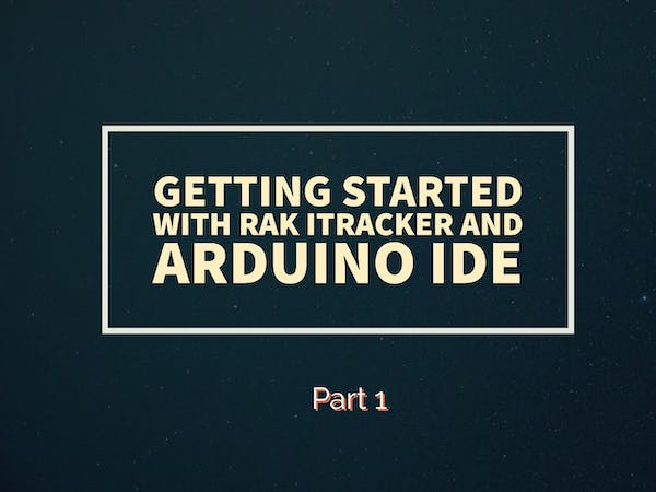 Getting started with RAK iTracker module and Arduino IDE