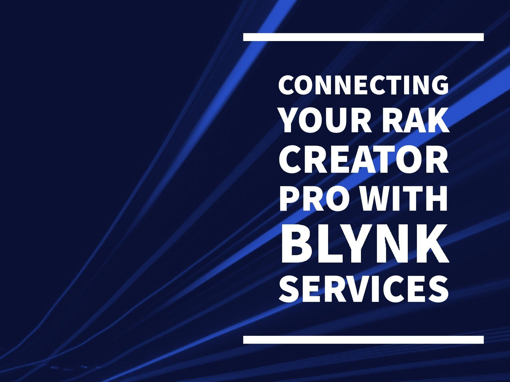 Connecting your Rak Creator pro with Blynk Services