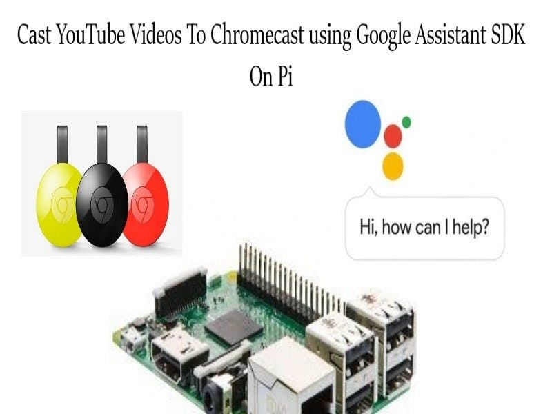 Chromecast YouTube Videos Using Google Assistant on Pi - Hackster io