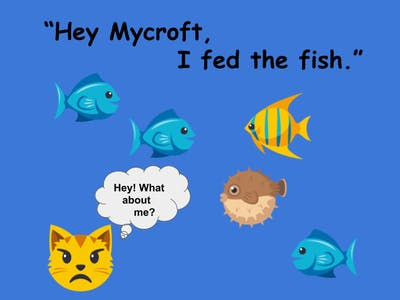 """Hey Mycroft, I Fed the Fish."""