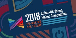 2018 China-US Young Maker Competition