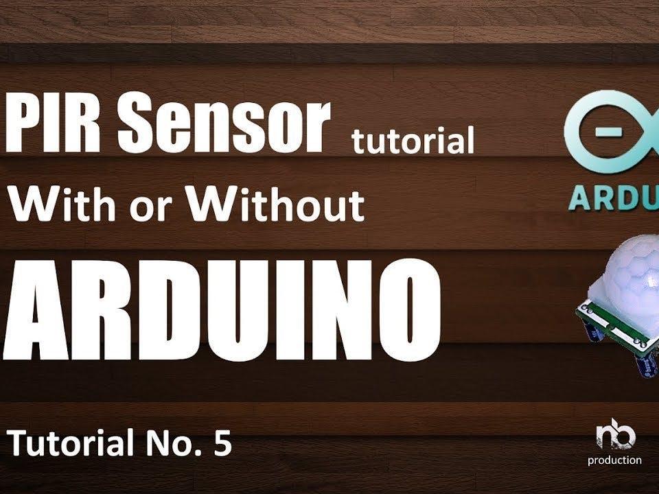 PIR Sensor Tutorial - With Or Out Arduino