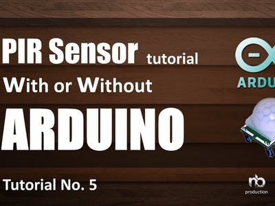 PIR Sensor Tutorial - With Or Out Arduino