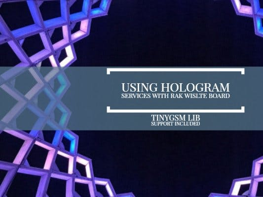 Using Hologram Services with RAK WisLTE Board