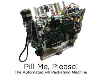 Pill Me Please - The Automated Pill Packaging Machine!