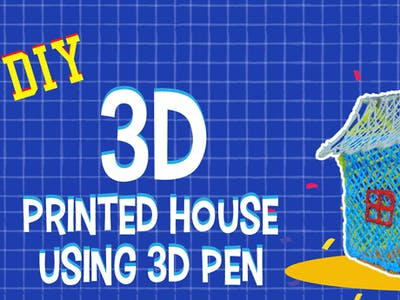 3D-Printed House Using 3D Pen