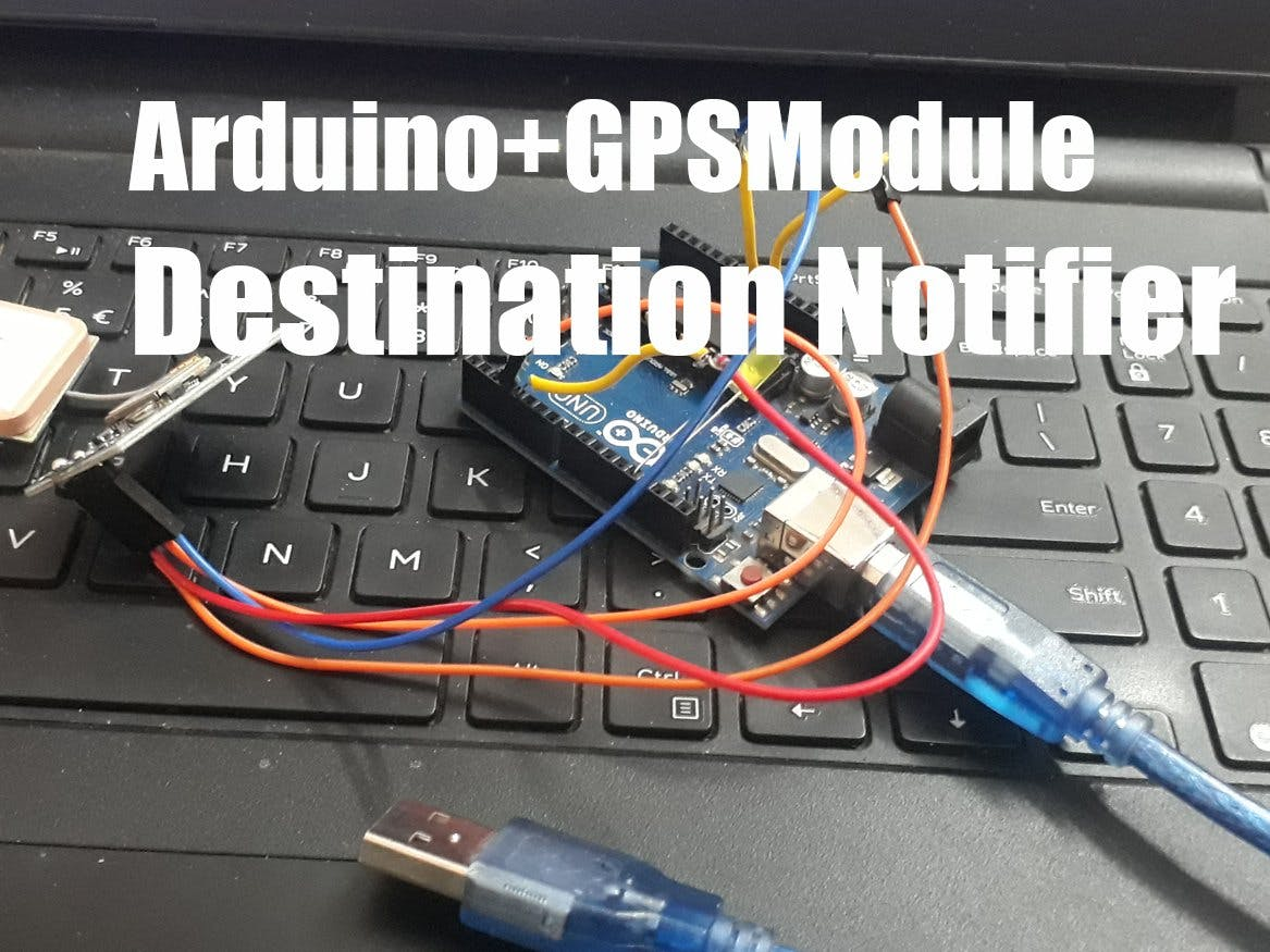 Arduino + GPS Module - Destination Notifier