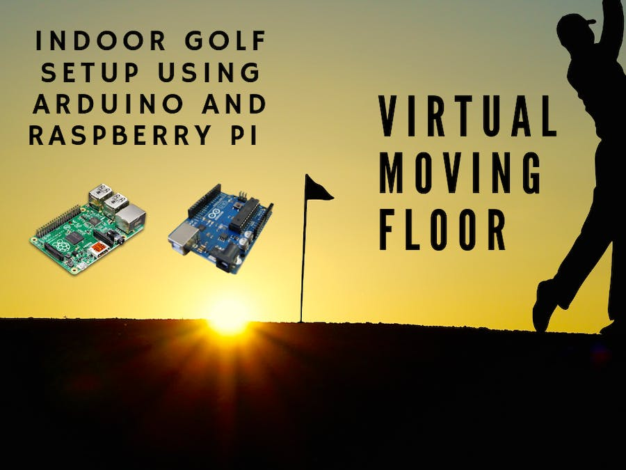 Indoor Golf Setup Using Arduino and Pi: Virtual Moving Floor