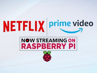 Netflix and Amazon Prime Video Now Streaming on Raspberry Pi
