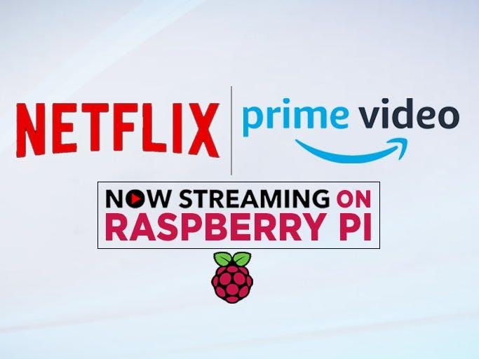 Netflix and Amazon Prime Video Now Streaming on Raspberry Pi