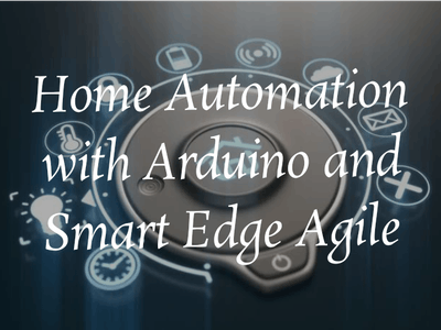 Home Automation with Arduino Uno and SmartEdge Agile