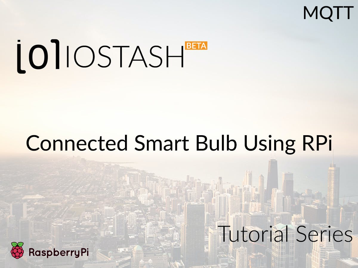 Smart Bulb Using IOStash With Raspberry Pi
