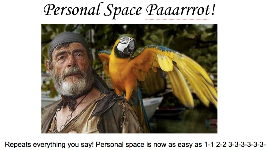 a parrot that guarantees personal space by being annoying