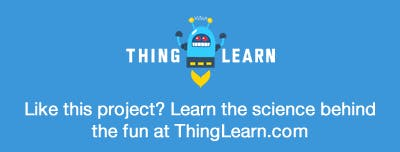 Visit ThingLearn.com for more fun projects and tutorials.